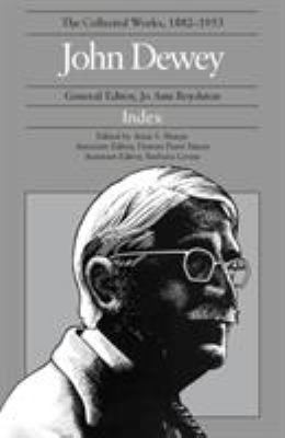 The Collected Works of John Dewey, Index: 1882 - 1953 9780809317288