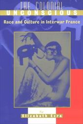 The Colonial Unconscious: Race and Culture in Interwar France 3211924
