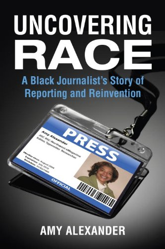 Uncovering Race: A Black Journalist's Story of Reporting and Reinvention 9780807061008