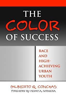 The Color of Success: Race and High-Achieving Urban Youth 9780807746608