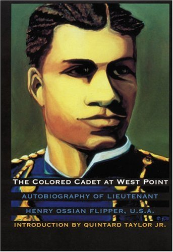The Colored Cadet at West Point: Autobiography of Lieutenant Henry Ossian Flipper, U. S. A., First Graduate of Color from the U. S. Military Academy