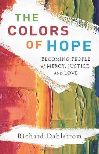 The Colors of Hope: Becoming People of Mercy, Justice, and Love 9780801013560