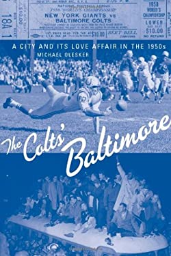 The Colts' Baltimore: A City and Its Love Affair in the 1950s 9780801890628