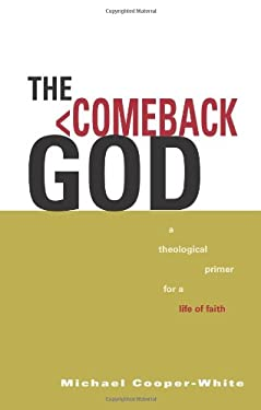 The Comeback God: A Theological Primer for a Life of Faith 9780806657684