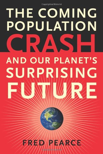 The Coming Population Crash: And Our Planet's Surprising Future 9780807085837