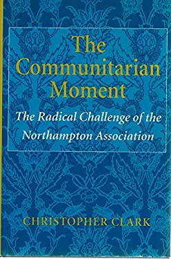 The Communitarian Moment: The Radical Challenge of the Northampton Association 9780801427305