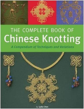 The Complete Book of Chinese Knotting: A Compendium of Techniques and Variations 9780804836791