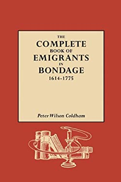 The Complete Book of Emigrants in Bondage, 1614-1775 9780806312217