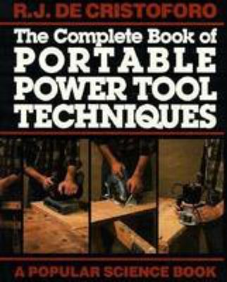 The Complete Book of Portable Power Tool Techniques 9780806965024