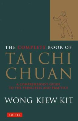 The Complete Book of Tai Chi Chuan: A Comprehensive Guide to the Principles and Practice 9780804834407