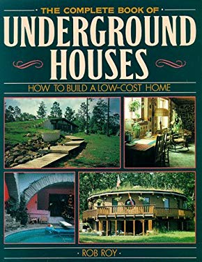 The Complete Book of Underground Houses: How to Build a Low Cost Home 9780806907284