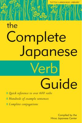 The Complete Japanese Verb Guide 9780804834247
