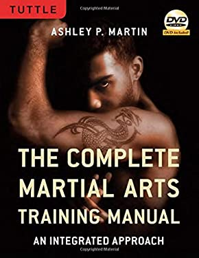 The Complete Martial Arts Training Manual: An Integrated Approach [With DVD] 9780804840866
