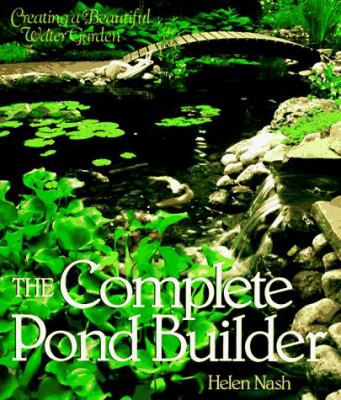 The Complete Pond Builder: Creating a Beautiful Water Garden 9780806938677