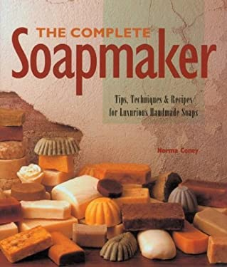 The Complete Soapmaker: Tips, Techniques & Recipes for Luxurious Handmade Soaps 9780806948690