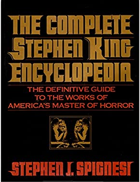The Complete Stephen King Encyclopedia: The Definitive Guide to the Works of America's Master Of....