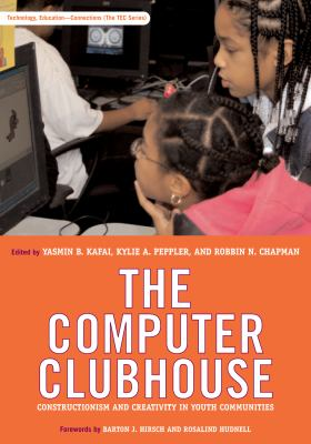 The Computer Clubhouse: Constructionism and Creativity in Youth Communities 9780807749906