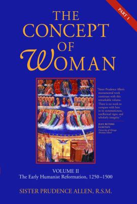 The Concept of Woman, Volume 2: The Early Humanist Reformation, 1250-1500, Part 1 9780802833464