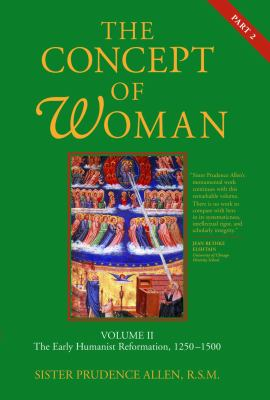 The Concept of Woman: The Early Humanist Reformation, 1250-1500, Part 2
