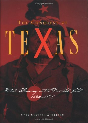 The Conquest of Texas: Ethnic Cleansing in the Promised Land, 1820-1875 9780806136981