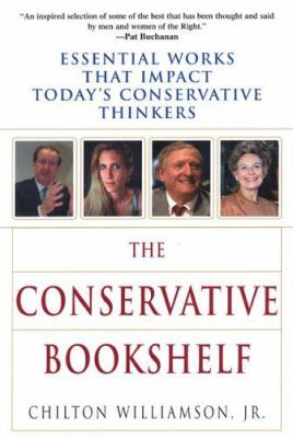 The Conservative Bookshelf: Essential Works That Impact Today's Conservative Thinkers 9780806526911