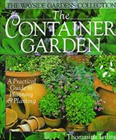 The Container Garden: A Practical Guide to Planning & Planting