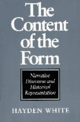 The Content of the Form: Narrative Discourse and Historical Representation 9780801841156