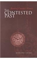 The Contested Past: Reading Canada's History - Selections from the Canadian Historical Review 9780802081339