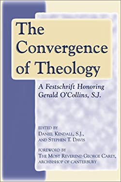 The Convergence of Theology: A Festschrift Honoring Gerald O'Collins, S.J. 9780809140152