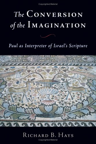 The Conversion of the Imagination: Paul as Interpreter of Israel's Scripture 9780802812629
