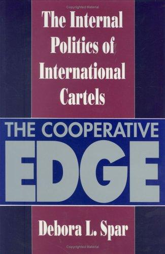 The Cooperative Edge: The Internal Politics of International Cartels 9780801426582