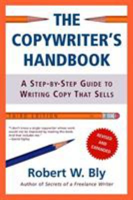 The Copywriter's Handbook: A Step-By-Step Guide to Writing Copy That Sells 9780805078046
