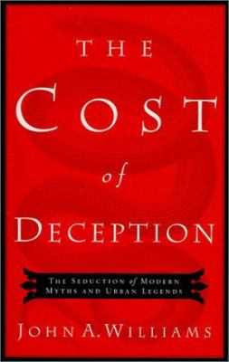 The Cost of Deception: The Seduction of Modern Myths and Urban Legends 9780805423815