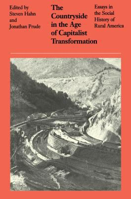 The Countryside in the Age of Capitalist Transformation: Essays in the Social History of Rural America 9780807816660