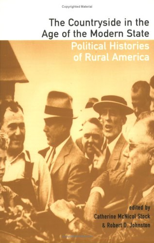 The Countryside in the Age of the Modern State: Political Histories of Rural America 9780801487712