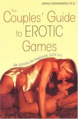 The Couples' Guide to Erotic Games: Get Intimate, Be Passionate, Have Fun! 9780806527727