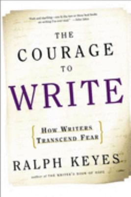 The Courage to Write: How Writers Transcend Fear 9780805074673