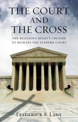 The Court and the Cross: The Religious Right's Crusade to Reshape the Supreme Court 9780807044254