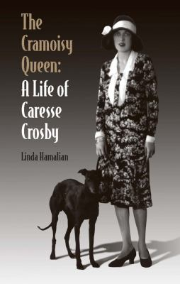 The Cramoisy Queen: A Life of Caresse Crosby 9780809329014