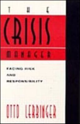 The Crisis Manager: Facing Disasters, Conflicts, and Failures 9780805823868