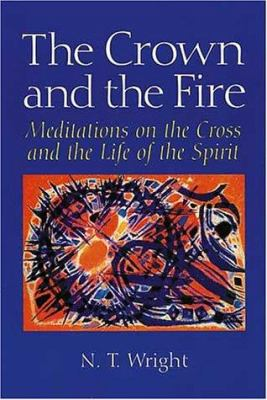 The Crown and the Fire: Meditations on the Cross and the Life of the Spir 9780802841315