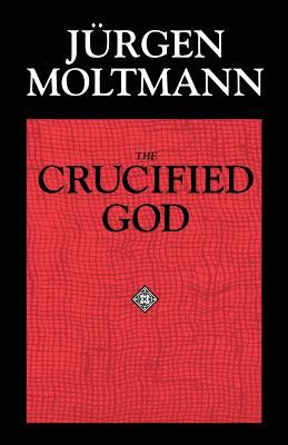 The Crucified God: The Cross of Christ as the Foundation and Criticism of Christian Theology 9780800628222