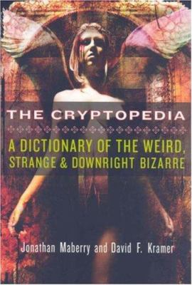 The Cryptopedia: A Dictionary of the Weird, Strange, and Downright Bizarre 9780806528199