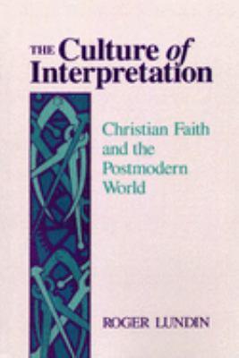 The Culture of Interpretation: Christian Faith and the Postmodern World 9780802806369