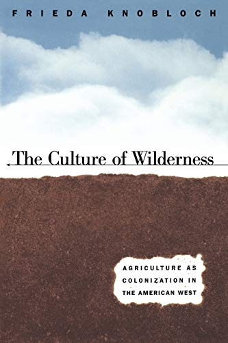 The Culture of the Wildnerness: Agriculture as Colonization in the American West 9780807845851