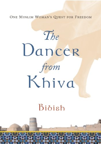 The Dancer from Khiva: One Muslim Woman's Quest for Freedom 9780802170507