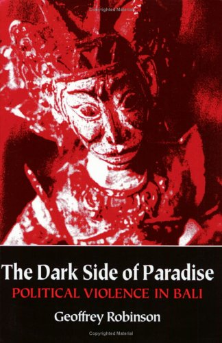 The Dark Side of Paradise: Political Violence in Bali 9780801481727