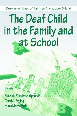 The Deaf Child in the Family and at School: Essays in Honor of Kathryn P. Meadow-Orlans 9780805832211