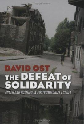 The Defeat of Solidarity: Anger and Politics in Postcommunist Europe 9780801443183
