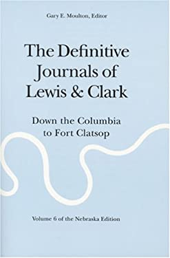 The Definitive Journals of Lewis and Clark, Vol 6: Down the Columbia to Fort Clatsop 9780803280137